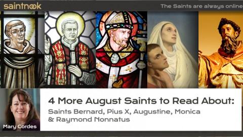 4 More August Saints to Read About: Saints Bernard, Pius X, Augustine, Monica & Raymond Nonnatus