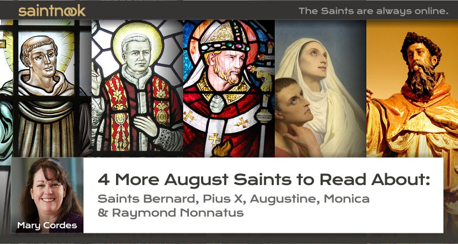 4 More August Saints to Read About: Saints Bernard, Pius X, Augustine, Monica & Raymond Nonnatus - by Mary Cordes