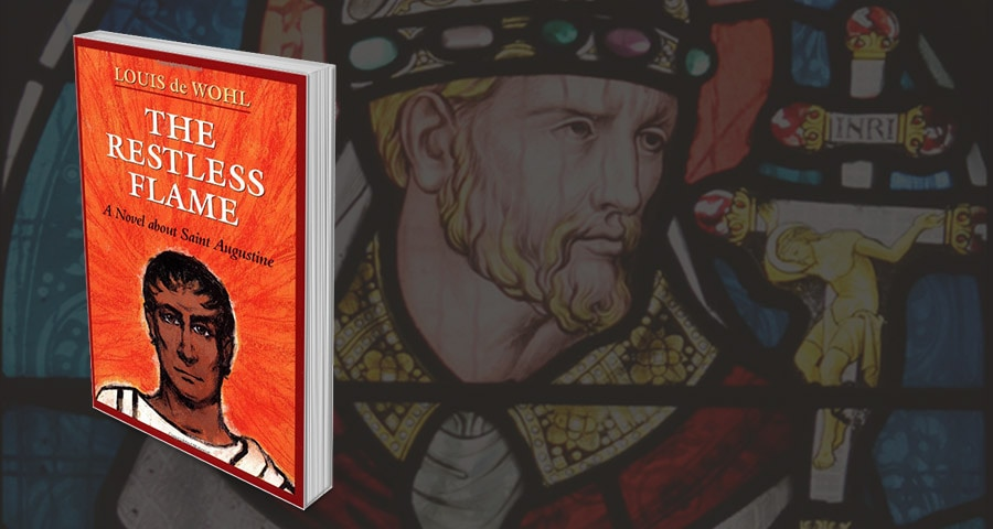 "The Restless Flame: A Novel about Saint Augustine"" by Louis de Wohl,"
